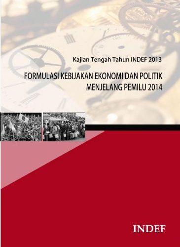 Kajian Tengah Tahun INDEF 2013: Formulasi Kebijakan Ekonomi dan Politik Menjelang Pemilu 2014