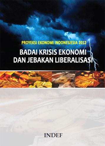 Proyeksi Ekonomi Indonesia 2012: Badai Krisis Ekonomi dan Jebakan Liberalisasi