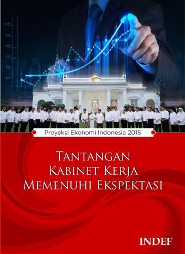 Proyeksi Ekonomi Indonesia 2015: Tantangan Kabinet Kerja Memenuhi Ekspektasi